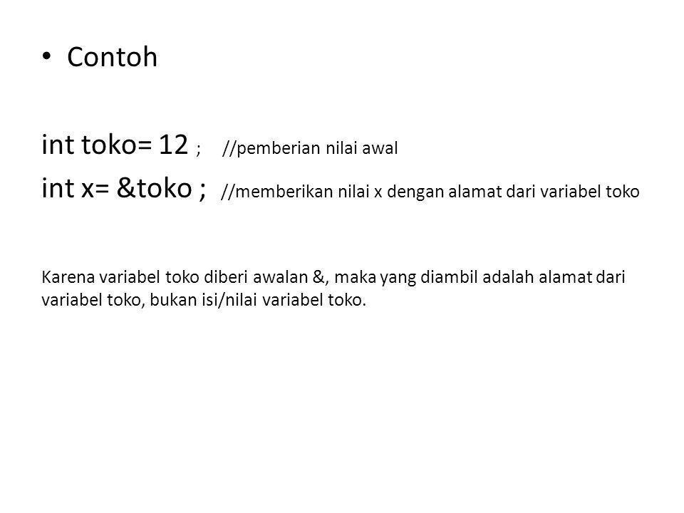 • Contoh int toko= 12 ; //pemberian nilai awal int x= &toko ; //memberikan nilai x dengan alamat dari variabel toko Karena variabel toko diberi awalan