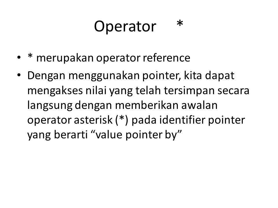 Operator * • * merupakan operator reference • Dengan menggunakan pointer, kita dapat mengakses nilai yang telah tersimpan secara langsung dengan membe