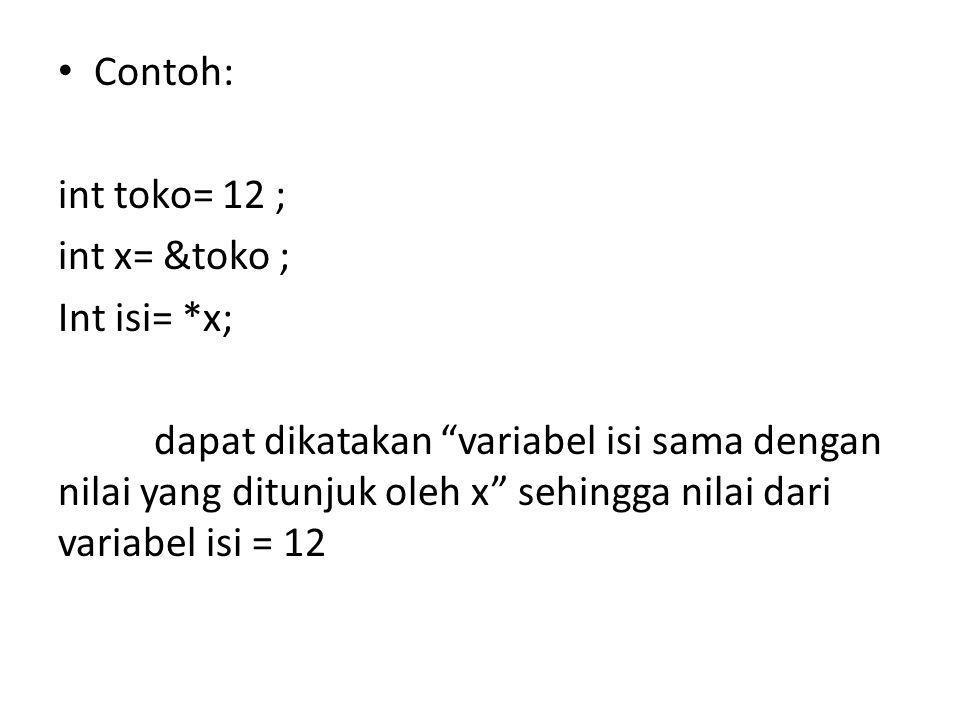 """• Contoh: int toko= 12 ; int x= &toko ; Int isi= *x; dapat dikatakan """"variabel isi sama dengan nilai yang ditunjuk oleh x"""" sehingga nilai dari variabe"""