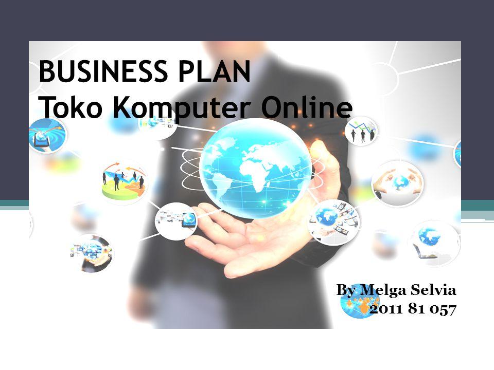 BUSINESS PLAN Toko Komputer Online By Melga Selvia 2011 81 057