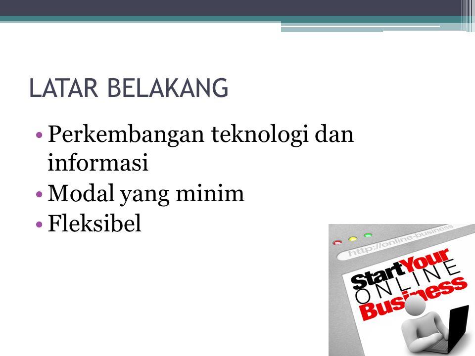 LATAR BELAKANG •Perkembangan teknologi dan informasi •Modal yang minim •Fleksibel