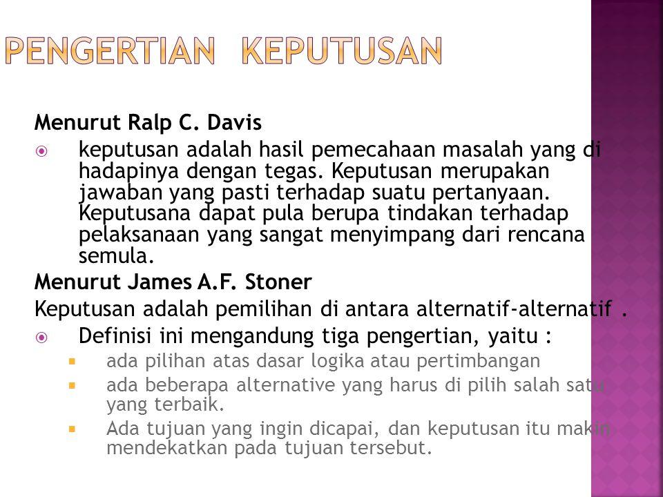Menurut Ralp C. Davis  keputusan adalah hasil pemecahaan masalah yang di hadapinya dengan tegas. Keputusan merupakan jawaban yang pasti terhadap suat