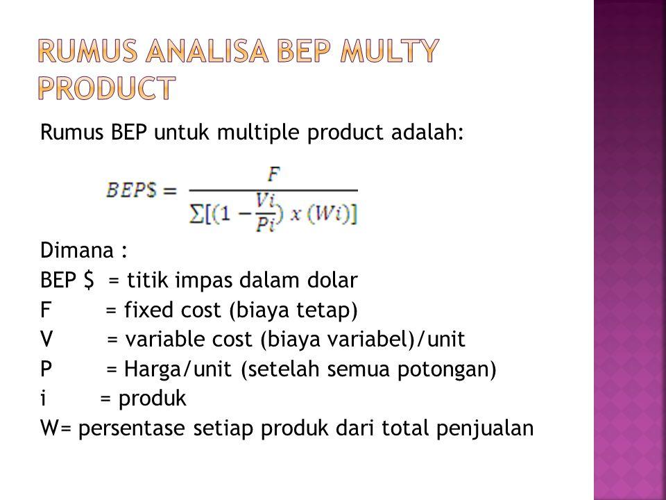 Rumus BEP untuk multiple product adalah: Dimana : BEP $ = titik impas dalam dolar F = fixed cost (biaya tetap) V = variable cost (biaya variabel)/unit