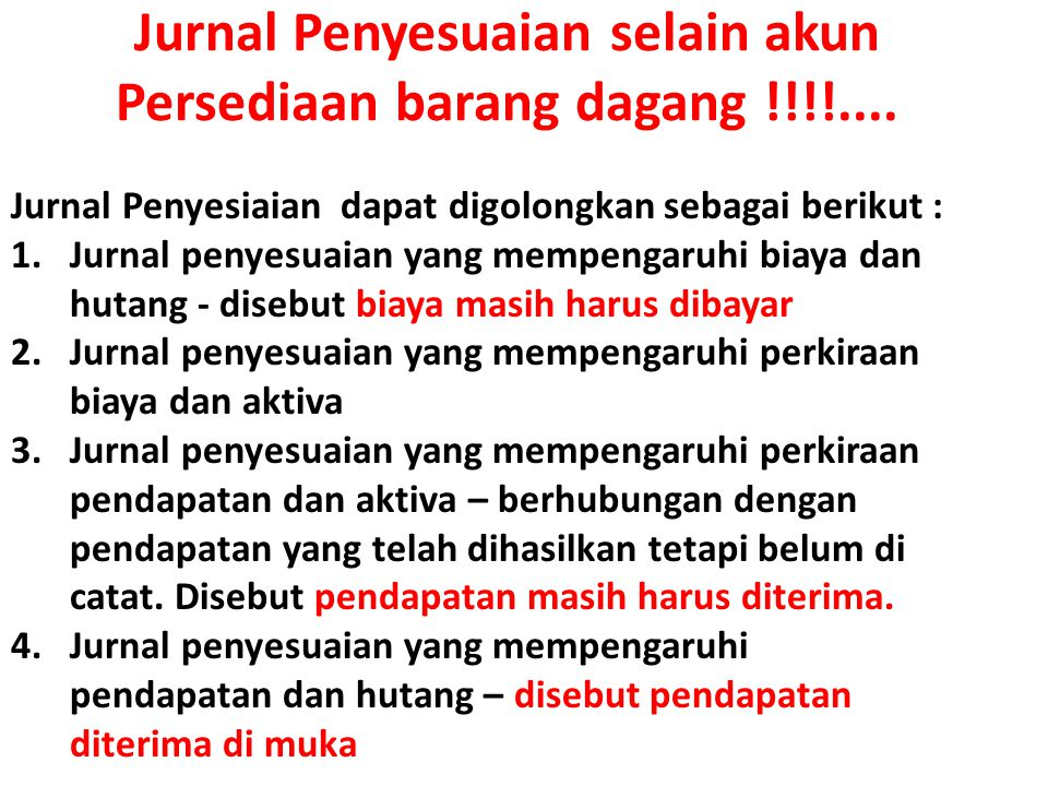 Jurnal Penyesuaian selain akun Persediaan barang dagang !!!!.... Jurnal Penyesiaian dapat digolongkan sebagai berikut : 1.Jurnal penyesuaian yang memp