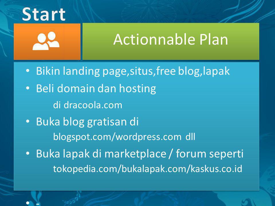 Actionnable Plan • Bikin landing page,situs,free blog,lapak • Beli domain dan hosting di dracoola.com • Buka blog gratisan di blogspot.com/wordpress.com dll • Buka lapak di marketplace / forum seperti tokopedia.com/bukalapak.com/kaskus.co.id •-•-