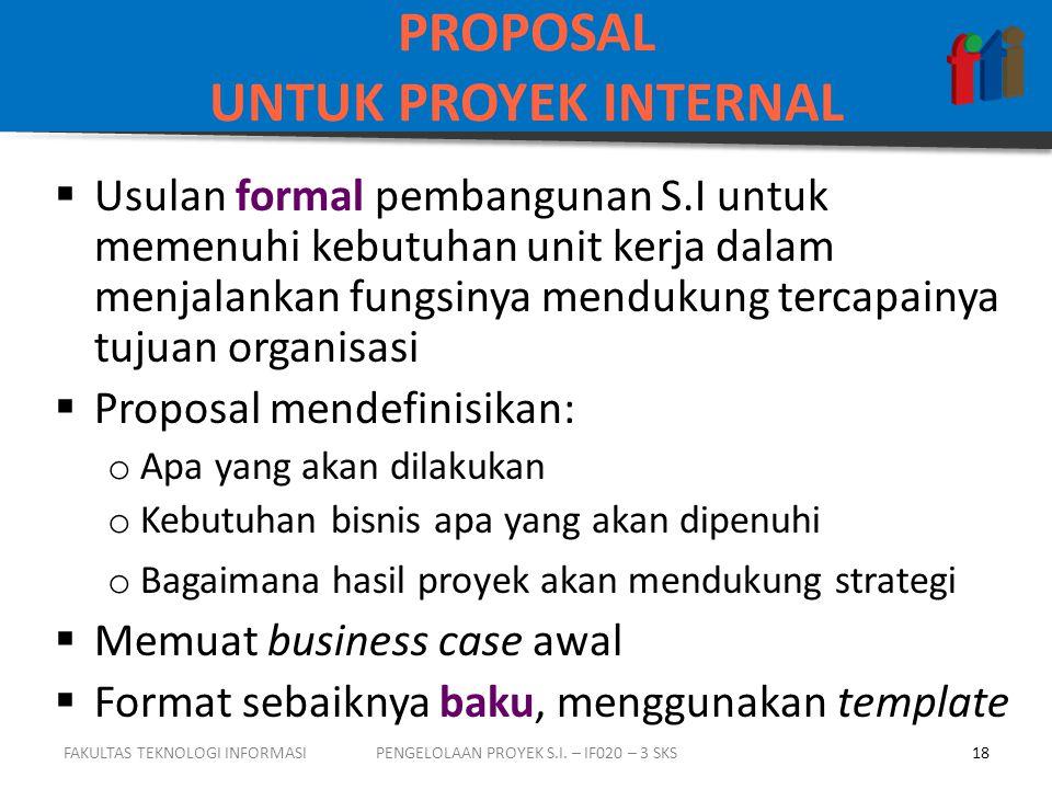 PROPOSAL UNTUK PROYEK INTERNAL  Usulan formal pembangunan S.I untuk memenuhi kebutuhan unit kerja dalam menjalankan fungsinya mendukung tercapainya t