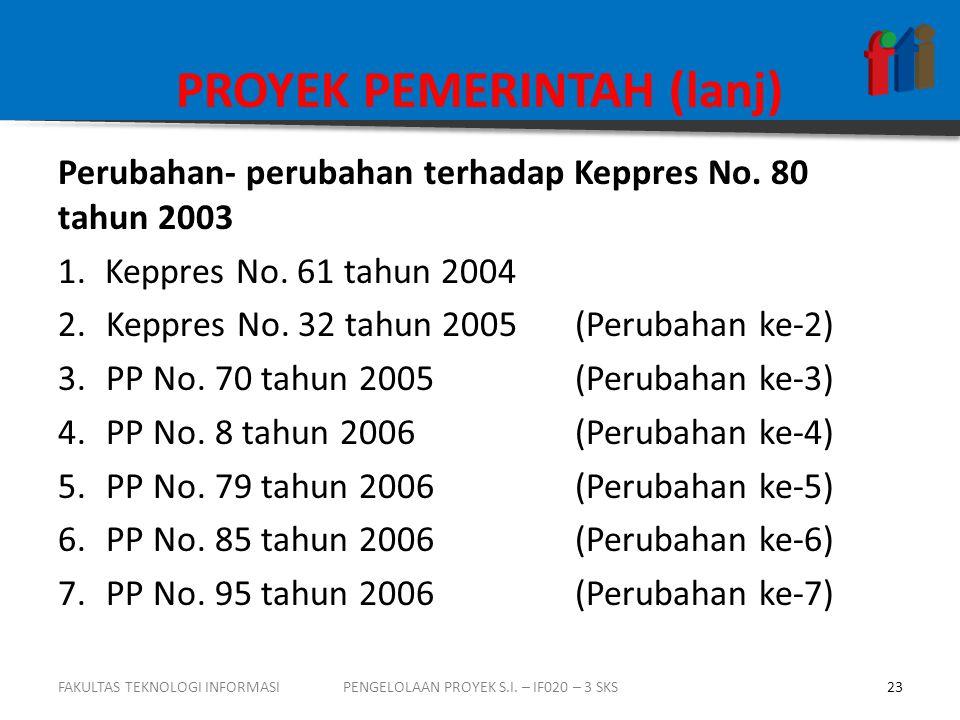 PROYEK PEMERINTAH (lanj) Perubahan- perubahan terhadap Keppres No. 80 tahun 2003 1.Keppres No. 61 tahun 2004 2.Keppres No. 32 tahun 2005(Perubahan ke-