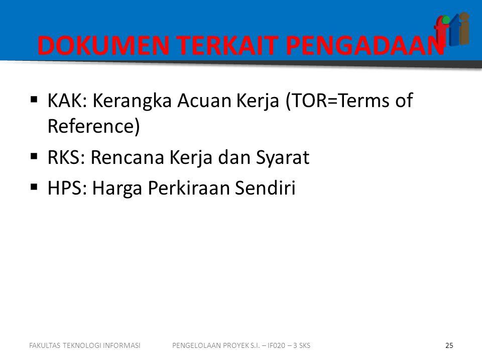 DOKUMEN TERKAIT PENGADAAN  KAK: Kerangka Acuan Kerja (TOR=Terms of Reference)  RKS: Rencana Kerja dan Syarat  HPS: Harga Perkiraan Sendiri FAKULTAS