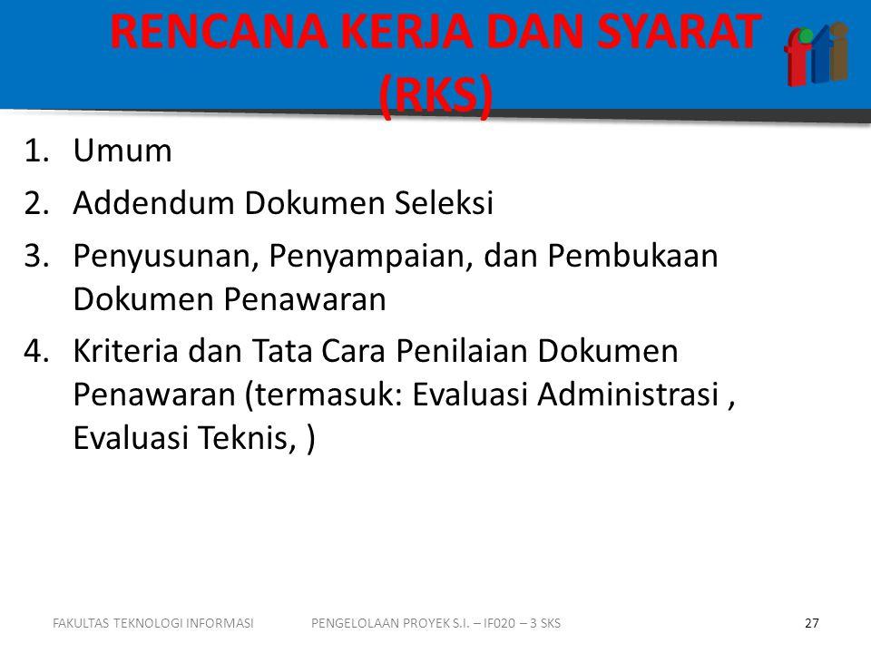 RENCANA KERJA DAN SYARAT (RKS) 1.Umum 2.Addendum Dokumen Seleksi 3.Penyusunan, Penyampaian, dan Pembukaan Dokumen Penawaran 4.Kriteria dan Tata Cara P