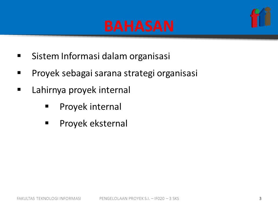 BAHASAN  Sistem Informasi dalam organisasi  Proyek sebagai sarana strategi organisasi  Lahirnya proyek internal  Proyek internal  Proyek eksterna