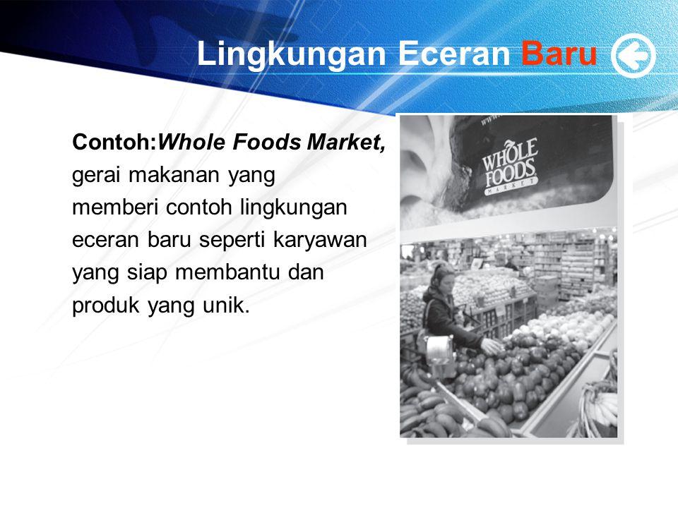 Lingkungan Eceran Baru Contoh:Whole Foods Market, gerai makanan yang memberi contoh lingkungan eceran baru seperti karyawan yang siap membantu dan pro