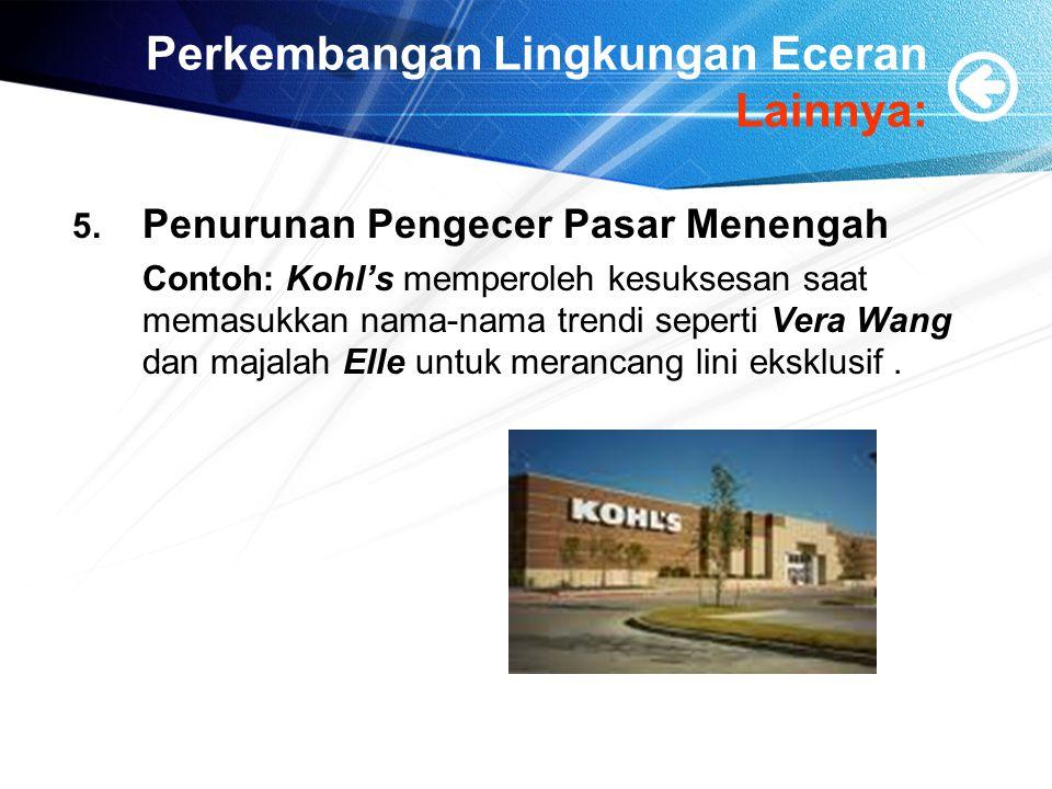 Perkembangan Lingkungan Eceran Lainnya: 5. Penurunan Pengecer Pasar Menengah Contoh: Kohl's memperoleh kesuksesan saat memasukkan nama-nama trendi sep