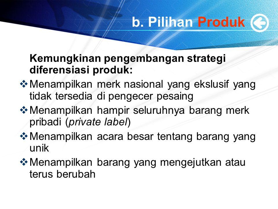 b. Pilihan Produk Kemungkinan pengembangan strategi diferensiasi produk:  Menampilkan merk nasional yang ekslusif yang tidak tersedia di pengecer pes