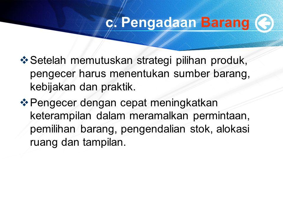 c. Pengadaan Barang  Setelah memutuskan strategi pilihan produk, pengecer harus menentukan sumber barang, kebijakan dan praktik.  Pengecer dengan ce