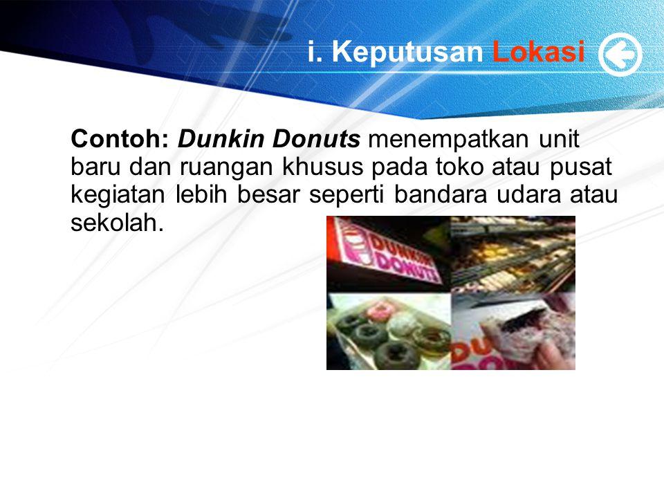 i. Keputusan Lokasi Contoh: Dunkin Donuts menempatkan unit baru dan ruangan khusus pada toko atau pusat kegiatan lebih besar seperti bandara udara ata