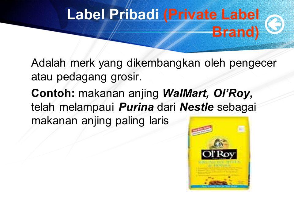 Label Pribadi (Private Label Brand) Adalah merk yang dikembangkan oleh pengecer atau pedagang grosir. Contoh: makanan anjing WalMart, Ol'Roy, telah me