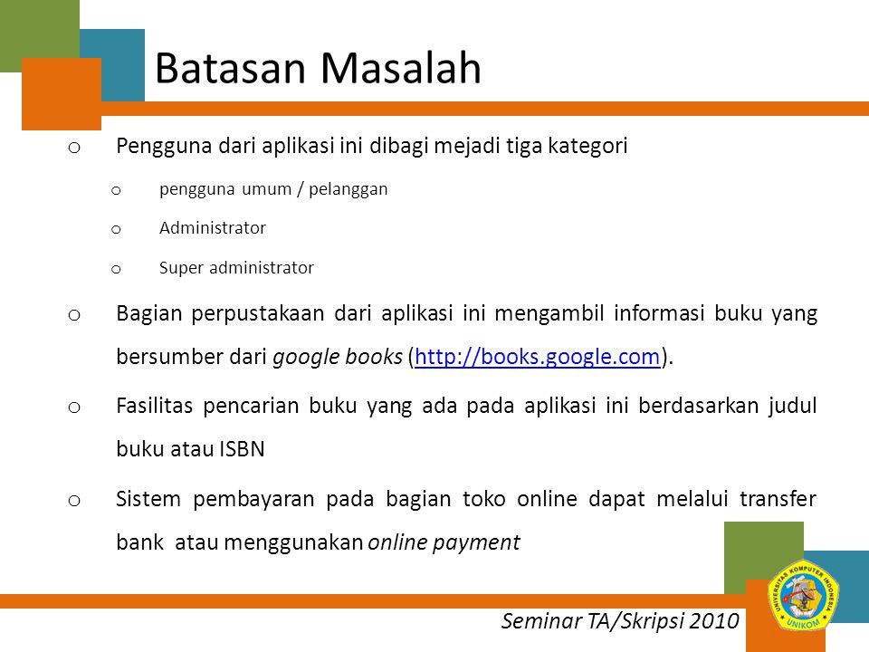 Seminar TA/Skripsi 2010 o Setiap user/pengguna melakukan proses registrasi dan transaksi sistem ini akan mengirim email pada user sebagai pemberitahuan dari sistem.