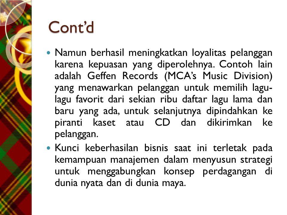 Cont'd  Namun berhasil meningkatkan loyalitas pelanggan karena kepuasan yang diperolehnya. Contoh lain adalah Geffen Records (MCA's Music Division) y