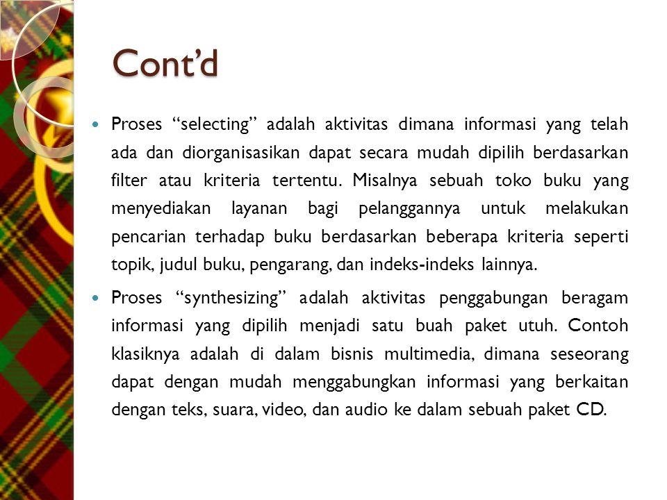 """Cont'd  Proses """"selecting"""" adalah aktivitas dimana informasi yang telah ada dan diorganisasikan dapat secara mudah dipilih berdasarkan filter atau kr"""