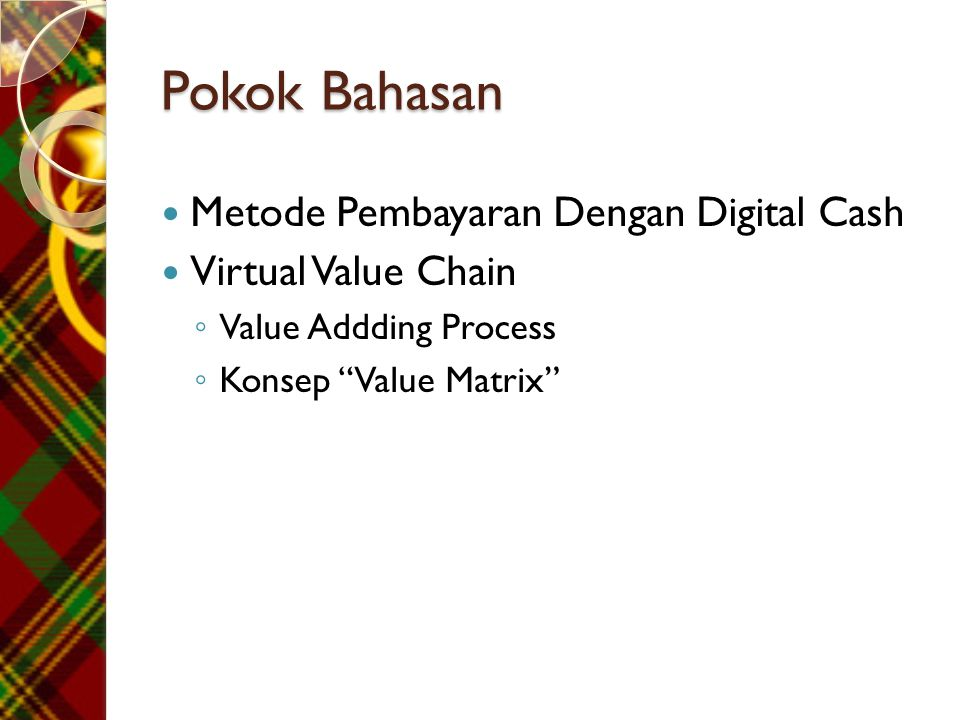 Value Addding Process  Untuk membedakannya dengan pasar pada dunia nyata, arena perdagangan di dunia maya diistilahkan sebagai market space .