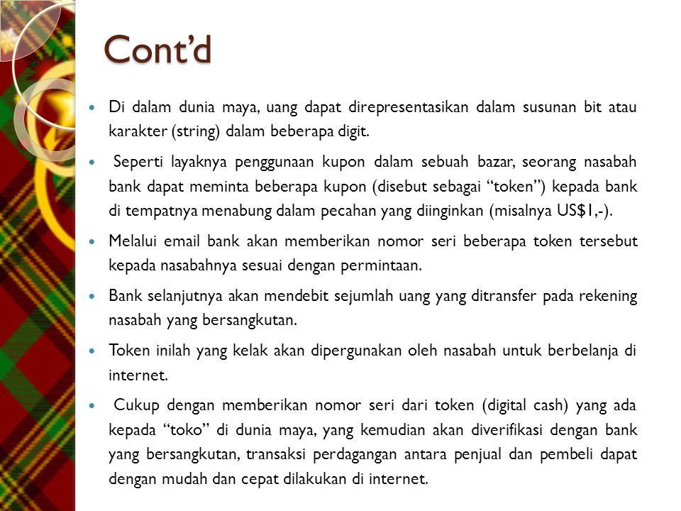 Cont'd  Di dalam dunia maya, uang dapat direpresentasikan dalam susunan bit atau karakter (string) dalam beberapa digit.  Seperti layaknya penggunaa