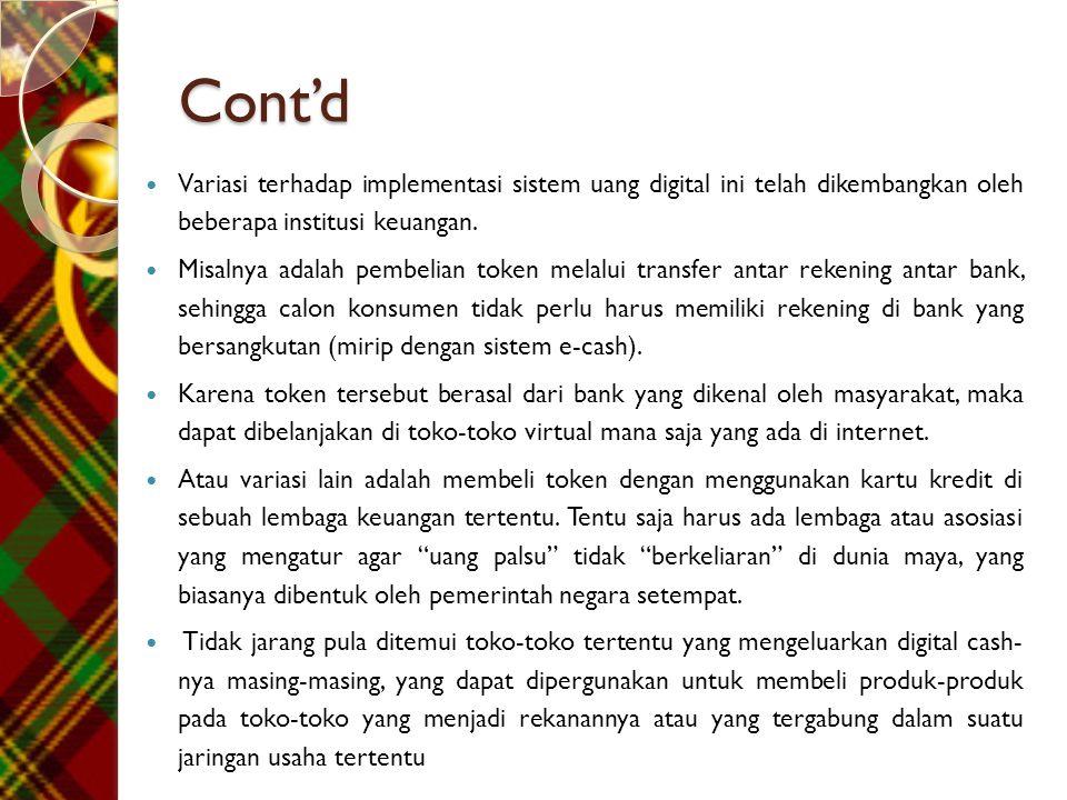 Cont'd  Variasi terhadap implementasi sistem uang digital ini telah dikembangkan oleh beberapa institusi keuangan.  Misalnya adalah pembelian token