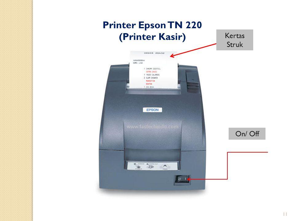 11 Printer Epson TN 220 (Printer Kasir) On/ Off Kertas Struk