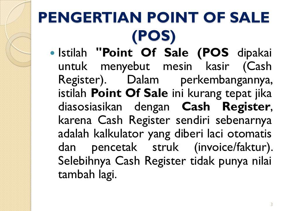 PENGERTIAN POINT OF SALE (POS)  Istilah