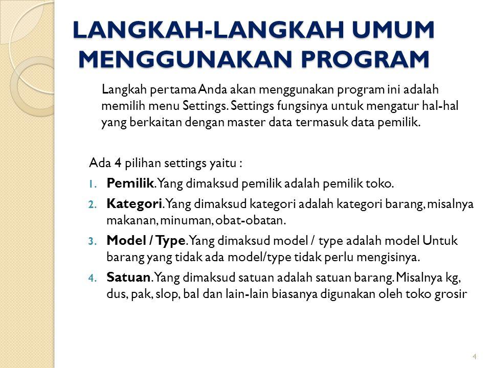 LANGKAH-LANGKAH UMUM MENGGUNAKAN PROGRAM LANGKAH-LANGKAH UMUM MENGGUNAKAN PROGRAM Langkah pertama Anda akan menggunakan program ini adalah memilih men