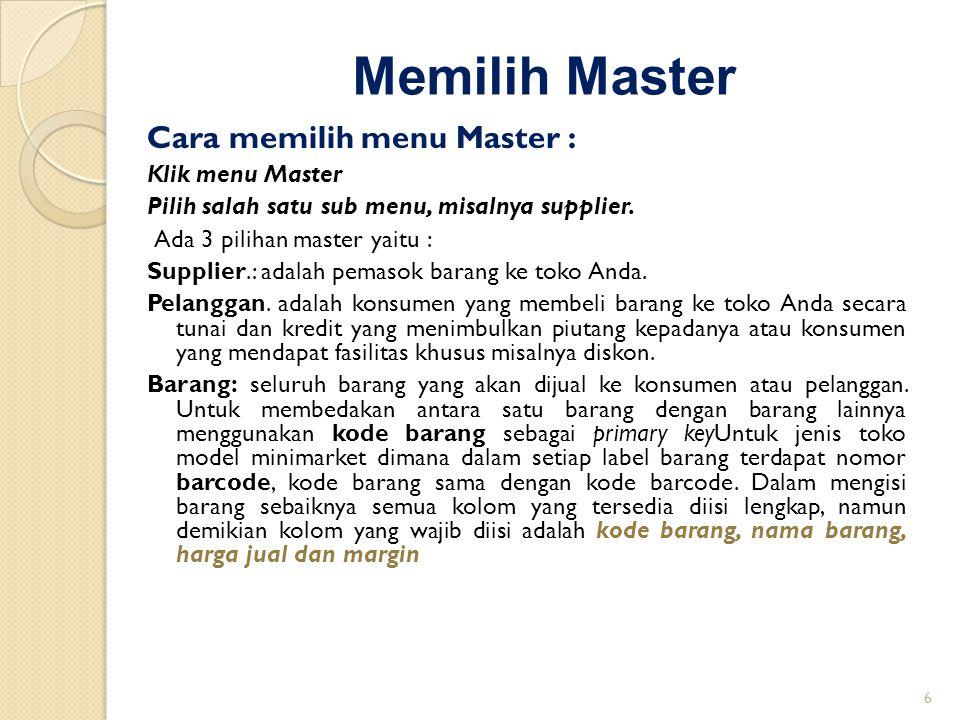 Memilih Master Cara memilih menu Master : Klik menu Master Pilih salah satu sub menu, misalnya supplier. Ada 3 pilihan master yaitu : Supplier.: adala