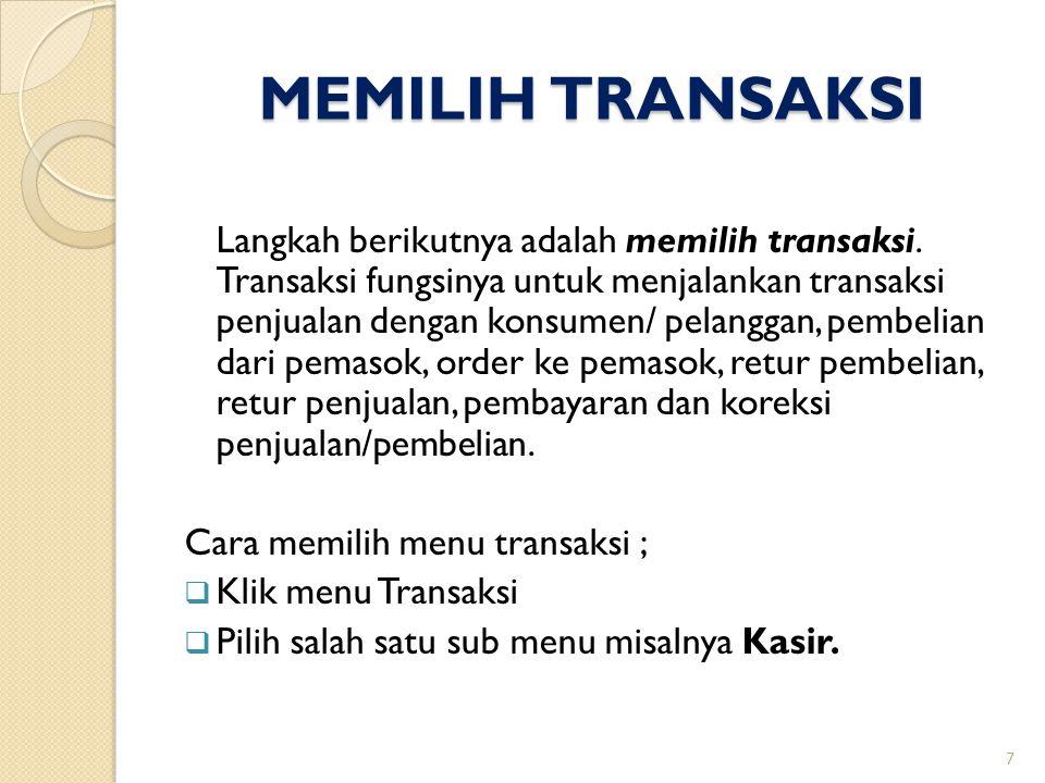 MEMILIH TRANSAKSI Langkah berikutnya adalah memilih transaksi. Transaksi fungsinya untuk menjalankan transaksi penjualan dengan konsumen/ pelanggan, p