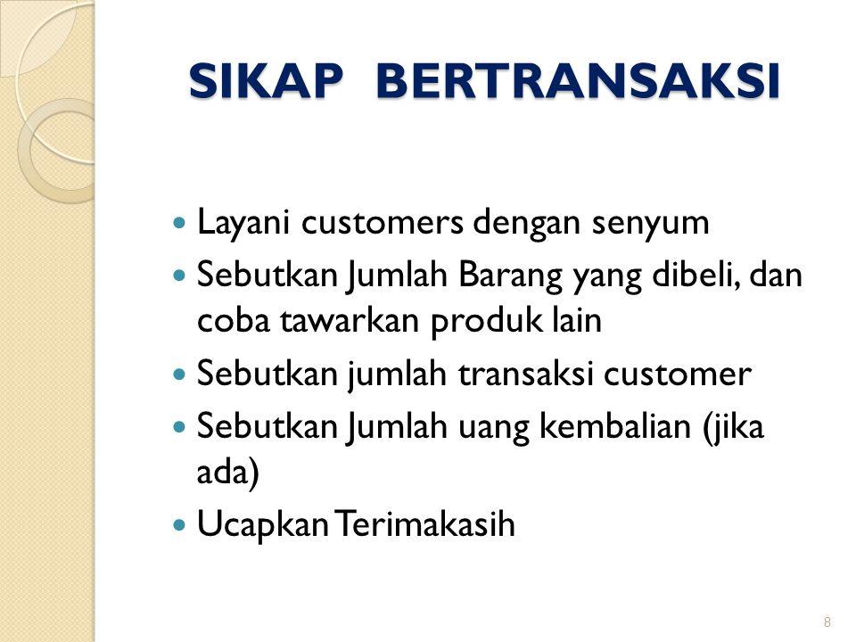 SIKAP BERTRANSAKSI  Layani customers dengan senyum  Sebutkan Jumlah Barang yang dibeli, dan coba tawarkan produk lain  Sebutkan jumlah transaksi cu