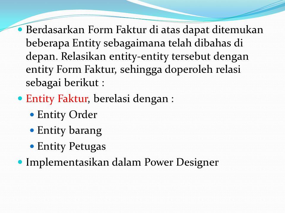  Berdasarkan Form Faktur di atas dapat ditemukan beberapa Entity sebagaimana telah dibahas di depan.