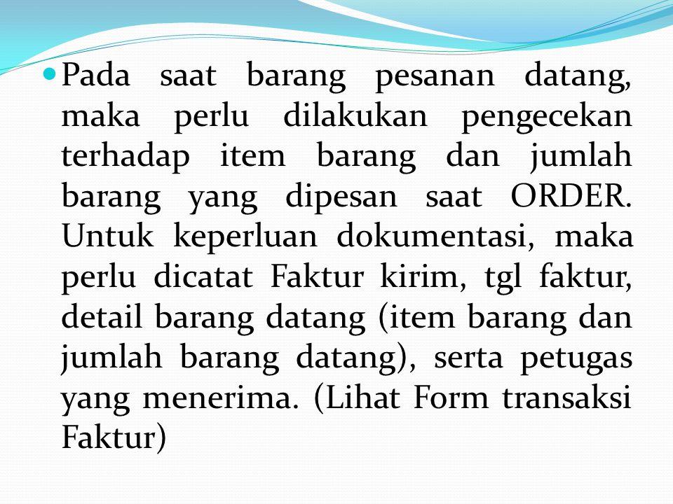 Pada saat barang pesanan datang, maka perlu dilakukan pengecekan terhadap item barang dan jumlah barang yang dipesan saat ORDER.