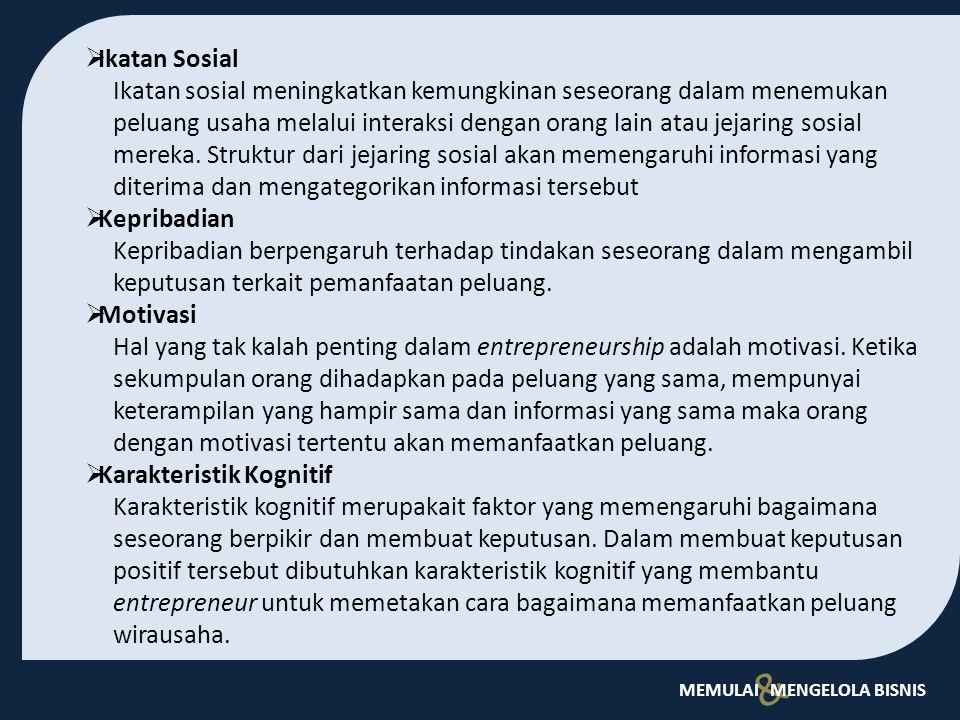 & MEMULAI MENGELOLA BISNIS  Ikatan Sosial Ikatan sosial meningkatkan kemungkinan seseorang dalam menemukan peluang usaha melalui interaksi dengan or