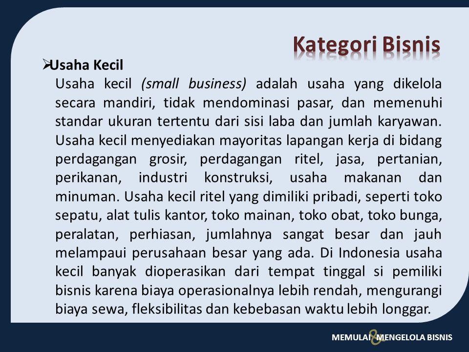 & MEMULAI MENGELOLA BISNIS  Usaha Kecil Usaha kecil (small business) adalah usaha yang dikelola secara mandiri, tidak mendominasi pasar, dan memenuhi