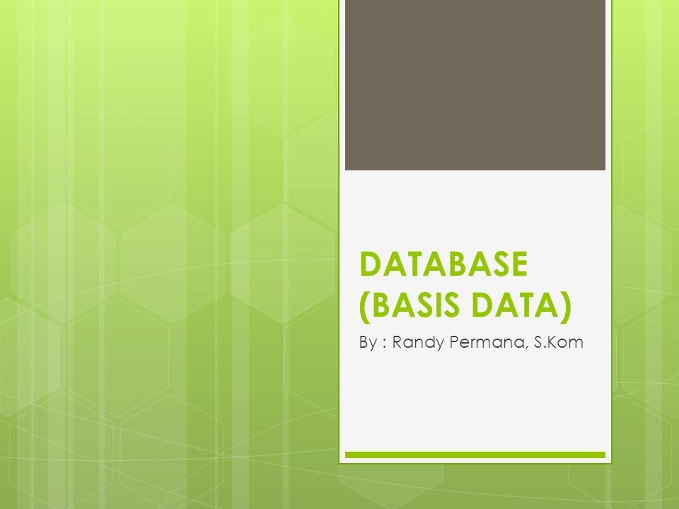 DATABASE (BASIS DATA) By : Randy Permana, S.Kom