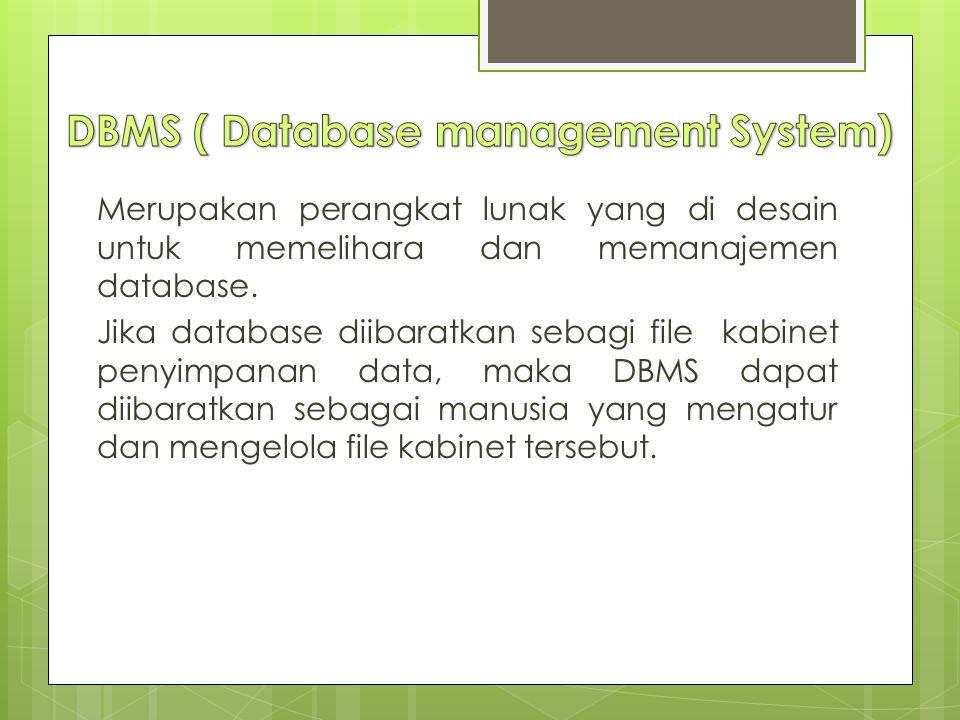 Merupakan perangkat lunak yang di desain untuk memelihara dan memanajemen database.