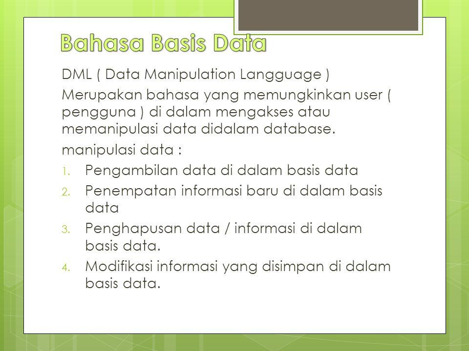 DML ( Data Manipulation Langguage ) Merupakan bahasa yang memungkinkan user ( pengguna ) di dalam mengakses atau memanipulasi data didalam database.