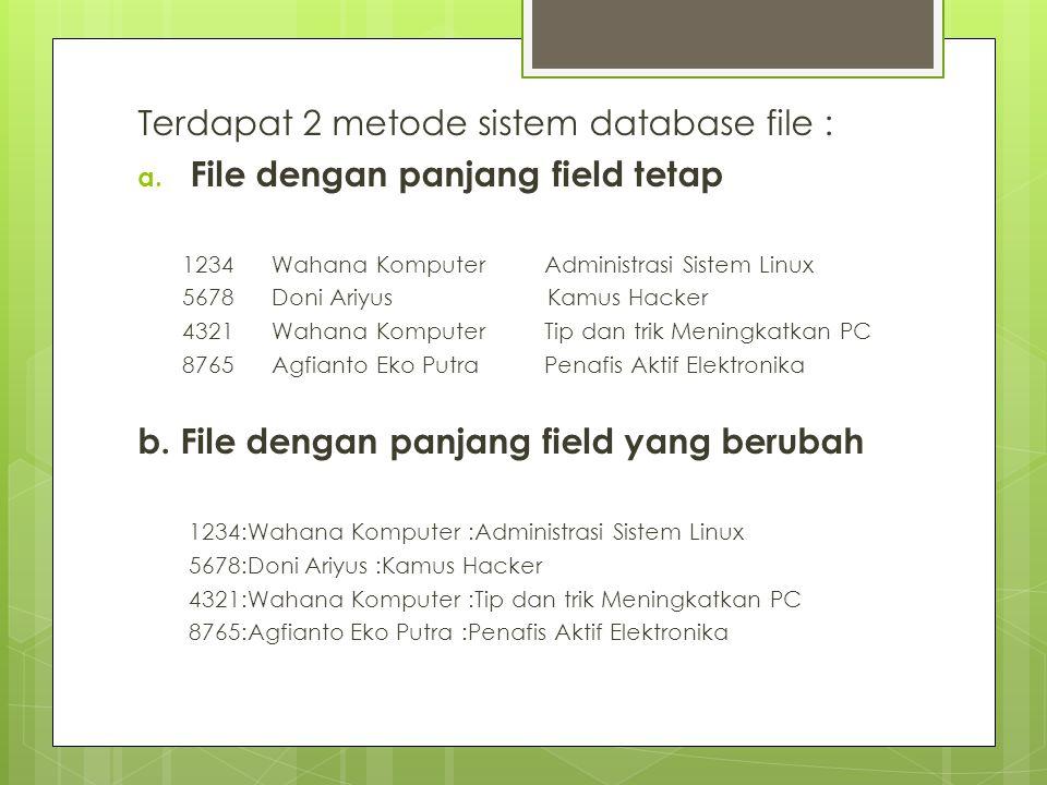 Terdapat 2 metode sistem database file : a.