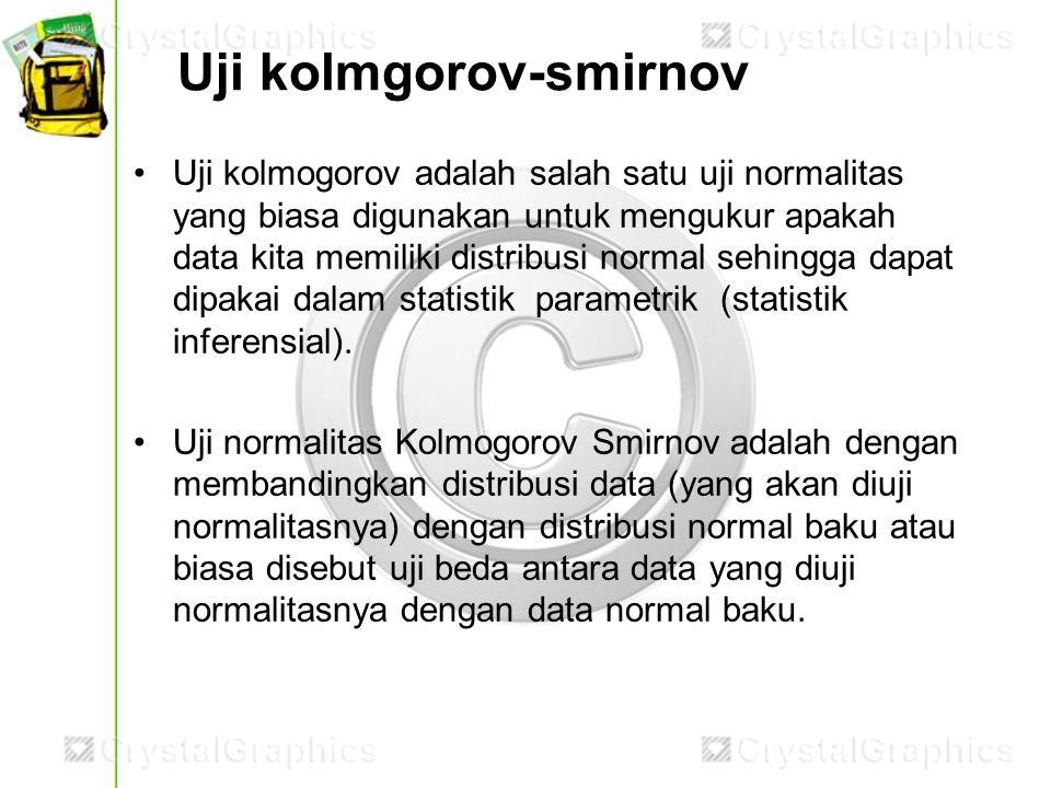 •Uji kolmogorov adalah salah satu uji normalitas yang biasa digunakan untuk mengukur apakah data kita memiliki distribusi normal sehingga dapat dipaka