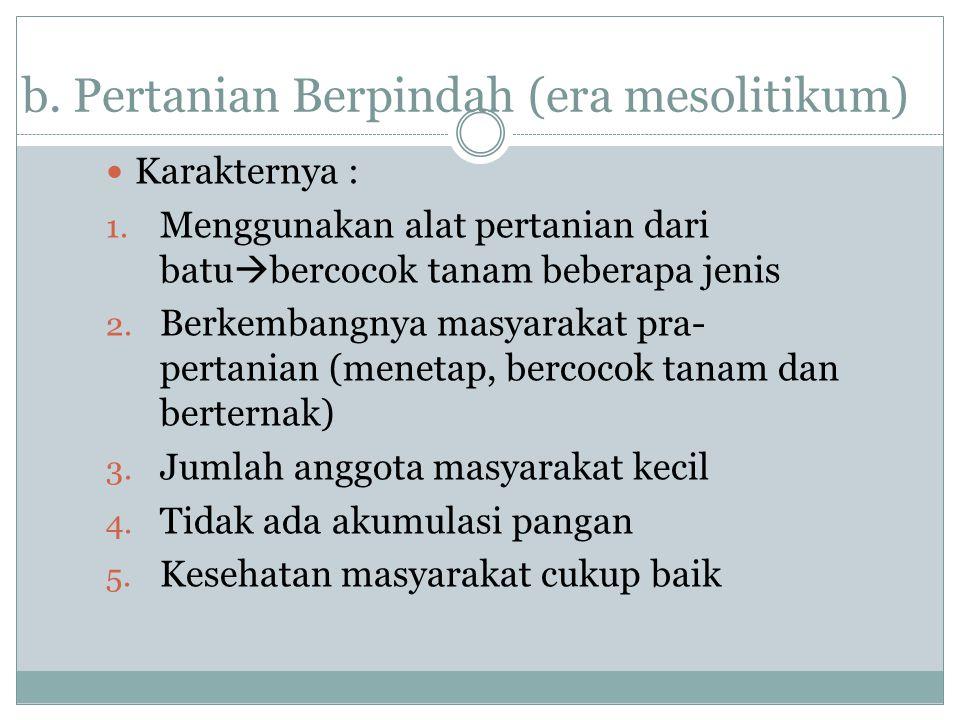 b.Pertanian Berpindah (era mesolitikum)  Karakternya : 1.