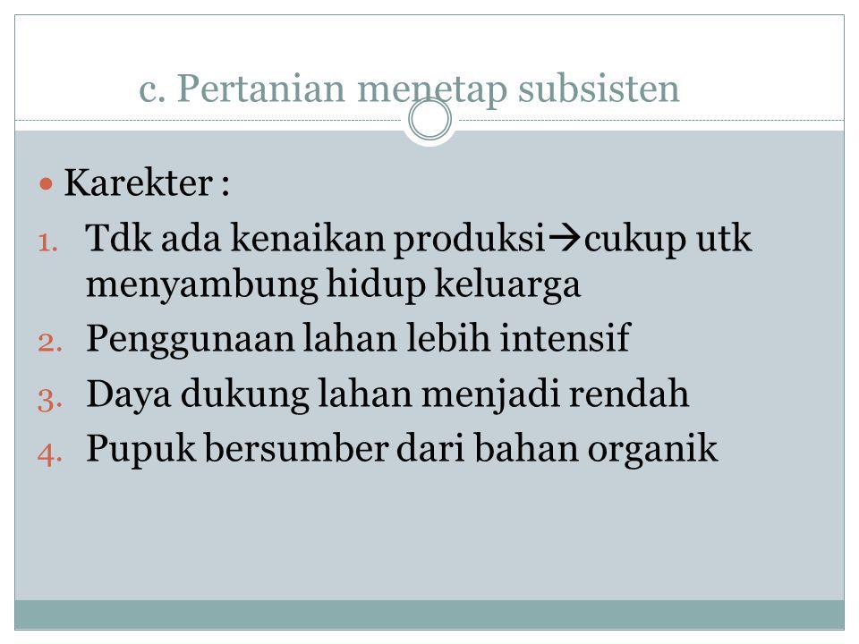 c.Pertanian menetap subsisten  Karekter : 1.