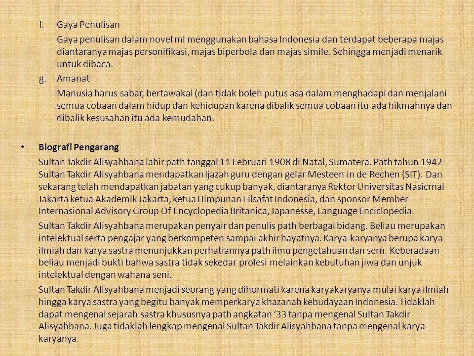 f. Gaya Penulisan Gaya penulisan dalam novel ml menggunakan bahasa Indonesia dan terdapat beberapa majas diantaranya majas personifikasi, majas biperb