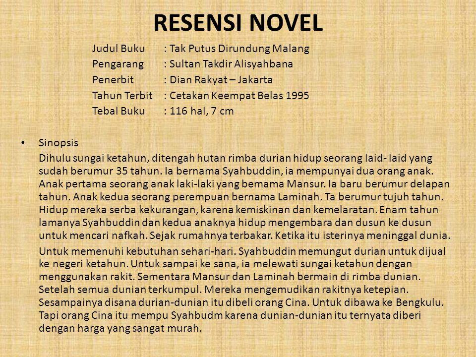 RESENSI NOVEL Judul Buku: Tak Putus Dirundung Malang Pengarang : Sultan Takdir Alisyahbana Penerbit: Dian Rakyat – Jakarta Tahun Terbit : Cetakan Keem