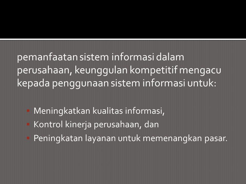 pemanfaatan sistem informasi dalam perusahaan, keunggulan kompetitif mengacu kepada penggunaan sistem informasi untuk:  Meningkatkan kualitas informa