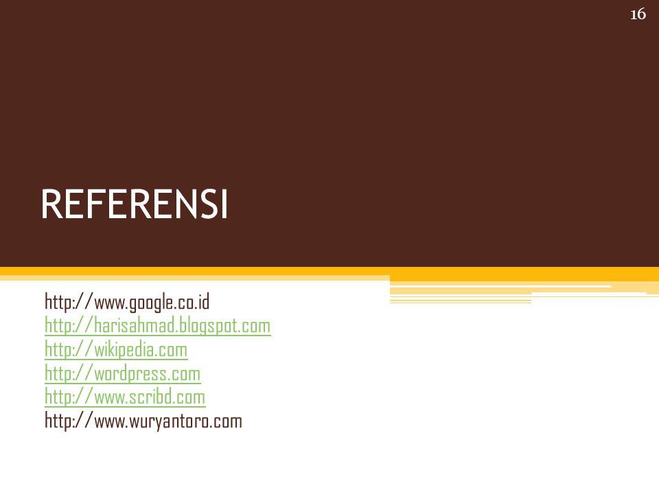 REFERENSI http://www.google.co.id http://harisahmad.blogspot.com http://wikipedia.com http://wordpress.com http://www.scribd.com http://www.wuryantoro.com 16