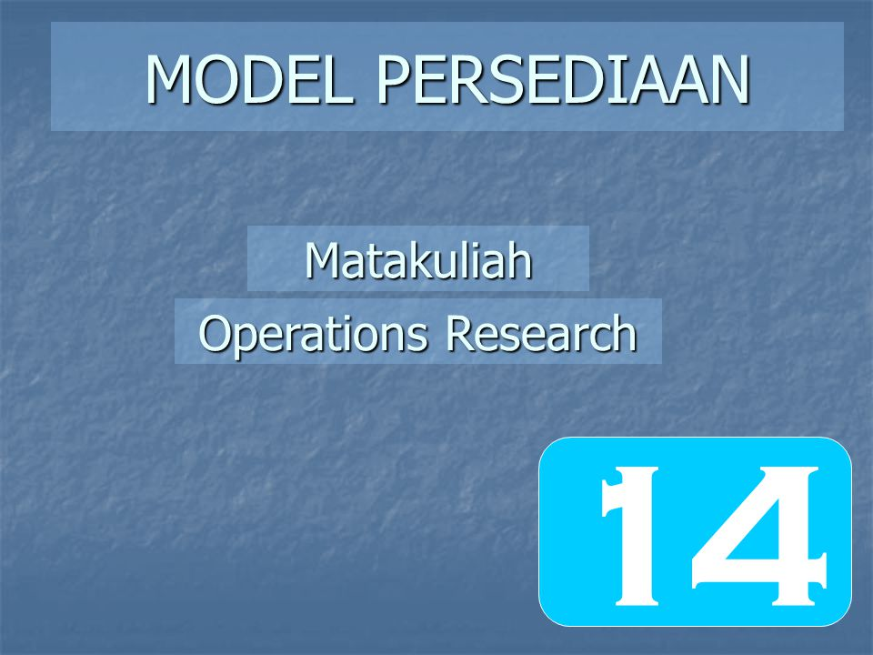 MODEL PERSEDIAAN Operations Research Matakuliah 14