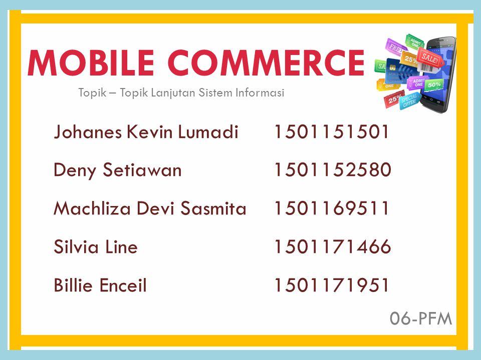 MOBILE COMMERCE Johanes Kevin Lumadi 1501151501 Deny Setiawan1501152580 Machliza Devi Sasmita 1501169511 Silvia Line1501171466 Billie Enceil1501171951