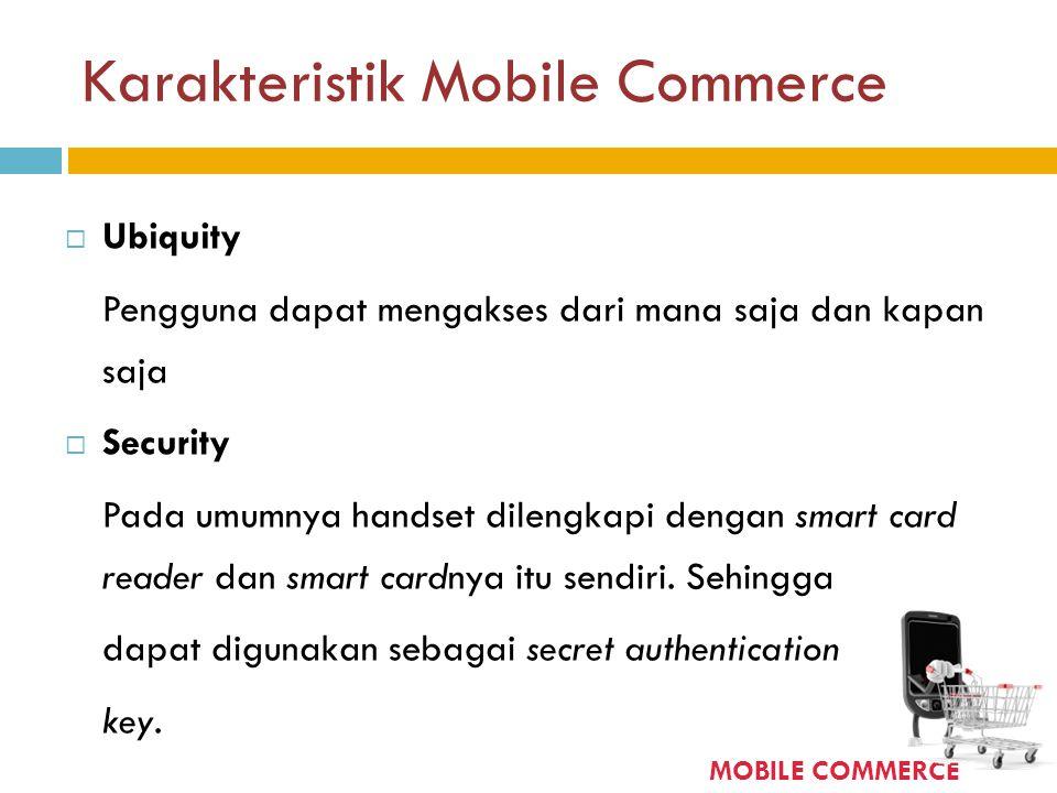  Ubiquity Pengguna dapat mengakses dari mana saja dan kapan saja  Security Pada umumnya handset dilengkapi dengan smart card reader dan smart cardny